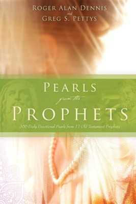 Pearls from the Prophets  -     By: Greg S. Pettys, Roger Alan Dennis