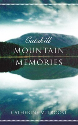 Catskill Mountain Memories  -     By: Catherine M. Troost