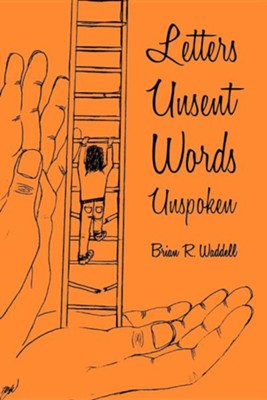 Letters Unsent Words Unspoken  -     By: Brian R. Waddell