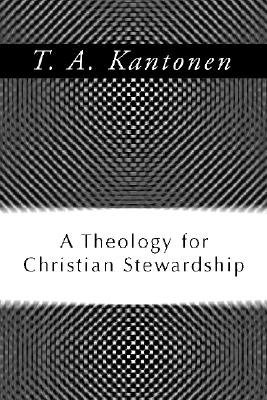 A Theology for Christian Stewardship  -     By: T.A. Kantonen