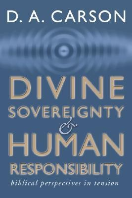 Divine Sovereignty and Human Responsibility: Biblical  Perspective in Tension  -     By: D.A. Carson