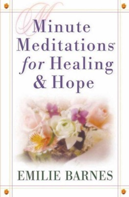 Minute Meditations for Healing &  Hope  -     By: Emilie Barnes, Bob Barnes