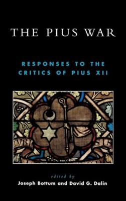 The Pius War: Responses to the Critics of Pius XII  -     Edited By: Joseph Bottum, David G. Dalin     By: Joseph Bottum(ED.), David G. Dalin(ED.) & John S. Conway