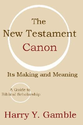The New Testament Canon: Its Making and Meaning  -     By: Harry Y. Gamble