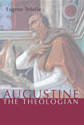 Augustine the Theologian  -     By: Eugene Teselle