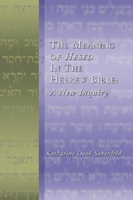 The Meaning of Hesed in the Hebrew Bible: A New Inquiry  -     By: Katharine Doob Sakenfeld