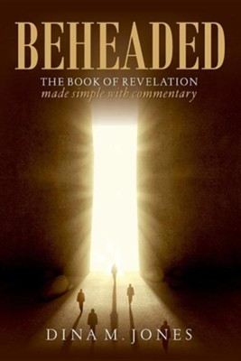 Beheaded: The Book of Revelation Made Simple with Commentary  -     By: Dina M. Jones