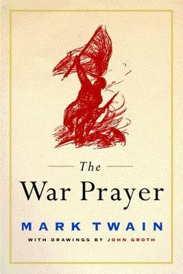 The War Prayer  -     By: Mark Twain     Illustrated By: John Groth