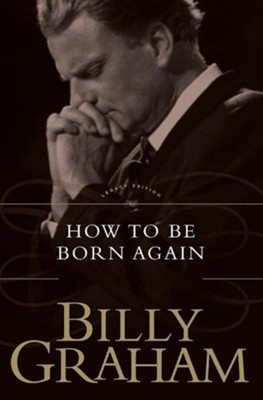 How To Be Born Again   -     By: Billy Graham