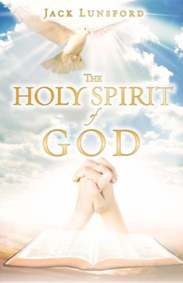 The Holy Spirit of God  -     By: Jack Lunsford