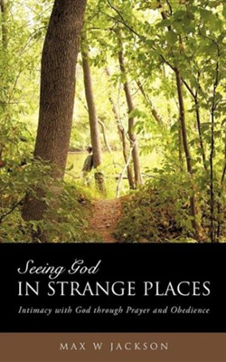 Seeing God in Strange Places  -     By: Max W. Jackson