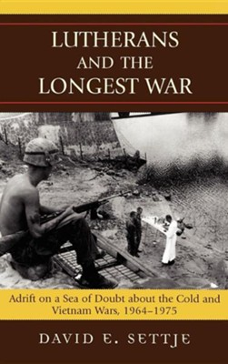 Lutherans and the Longest War: Adrift on a Sea of Doubt about the Cold and Vietnam Wars, 1964-1975  -     By: David E. Settje