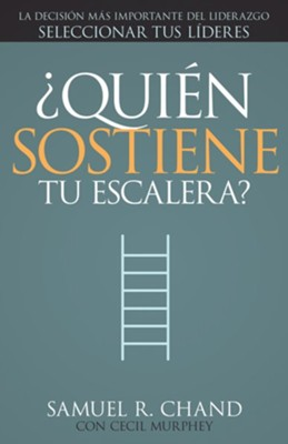 ¿Quién Sostiene Tu Escalera?  (Who's Holding Your Ladder?)  -     By: Samuel Chand, Cecil Murphey