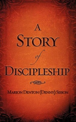 A Story of Discipleship  -     By: Marion Denton Sisson