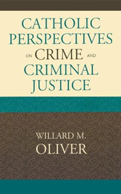 Catholic Perspectives on Crime and Criminal Justice  -     By: Willard M. Oliver