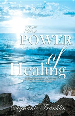 The Power of Healing  -     By: Stephanie Franklin