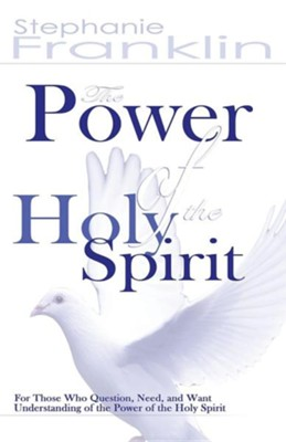 The Power of the Holy Spirit  -     By: Stephanie Franklin