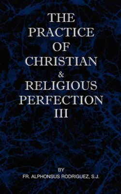 The Practice of Christian and Religious Perfection Vol III  -     By: Alphonsus Rodriguez