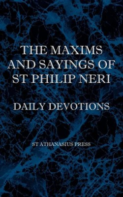 The Maxims and Sayings of St Philip Neri  -     Translated By: F.W. Faber     By: St Philip Neri
