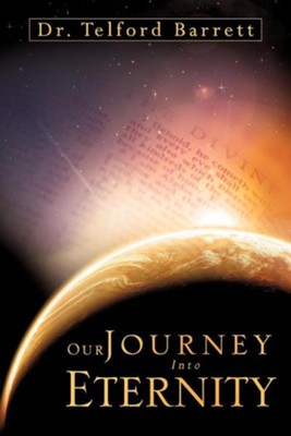 Our Journey Into Eternity  -     By: Telford Barrett