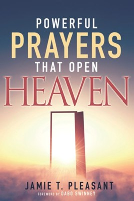 Powerful Prayers That Open Heaven  -     By: Jamie T. Pleasant