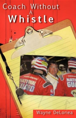 Coach Without a Whistle  -     By: Wayne Deloriea