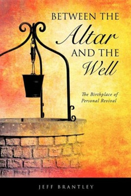 Between the Altar and the Well  -     By: Jeff Brantley