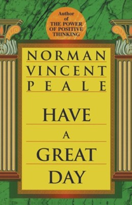 Have a Great Day  -     By: Norman Vincent Peale