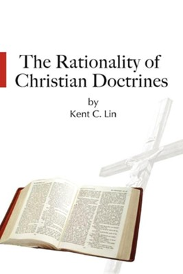 The Rationality of Christian Doctrines  -     By: Kent C. Lin