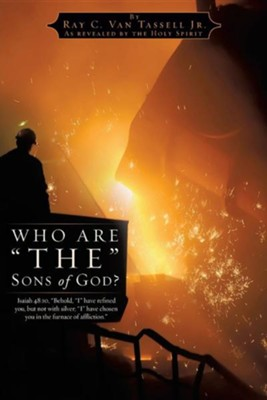 Who Are The Sons of God?  -     By: Ray C. Van Tassell Jr.