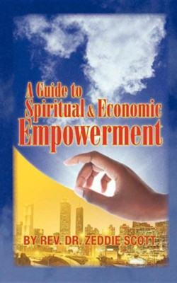 A Guide to Spiritual & Economic Empowerment  -     By: Zeddie Scott