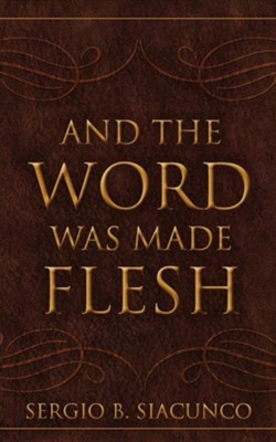 And the Word Was Made Flesh  -     By: Sergio B. Siacunco