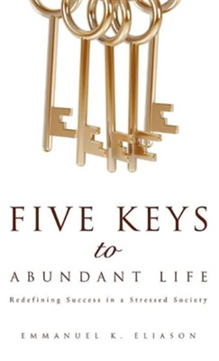 Five Keys to Abundant Life  -     By: Emmanuel K. Eliason