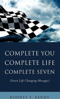 Complete You. Complete Life. Complete Seven .  -     By: Rodney E. Bandy