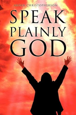 Speak Plainly God  -     By: Arden Christopherson