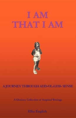 I Am That I Am  -     By: Ellia English