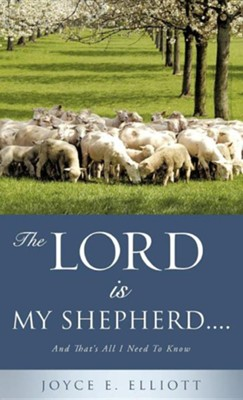 The Lord Is My Shepherd.....  -     By: Joyce E. Elliott