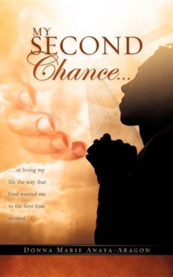 My Second Chance . . .  -     By: Donna Marie Anaya-Aragon