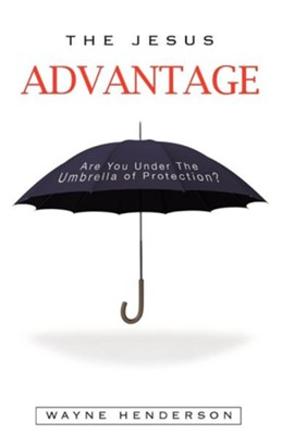 The Jesus Advantage  -     By: Wayne Henderson