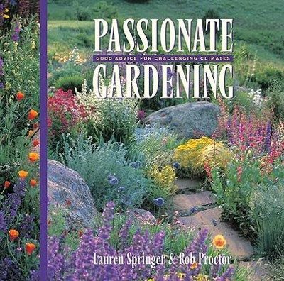 Passionate Gardening: Good Advice for Challenging Climates  -     By: Lauren Springer, Rob Proctor