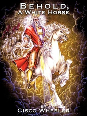 Behold a White Horse  -     By: Cisco Wheeler