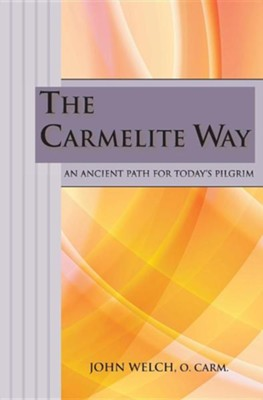 The Carmelite Way: An Ancient Path for Today's Pilgrim   -     By: John Welch