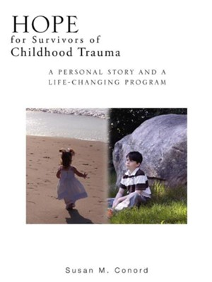 Hope for Survivors of Childhood Trauma  -     By: Susan M. Conord