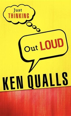Just Thinking Out Loud  -     By: Ken Qualls