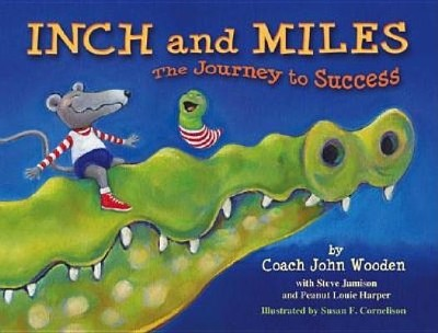 Inch and Miles: The Journey to Success  -     By: John Wooden, Steve Jamison     Illustrated By: Susan F. Cornelison