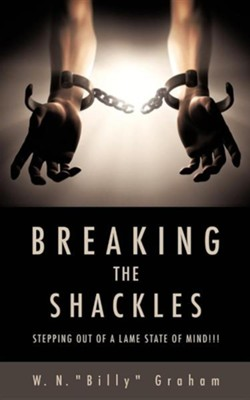 "Breaking the Shackles  -     By: W. N. ""Billy"" Graham"