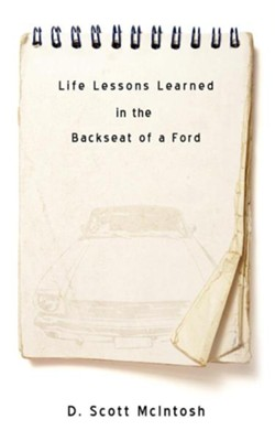 Life Lessons Learned in the Backseat of a Ford  -     By: D. Scott McIntosh