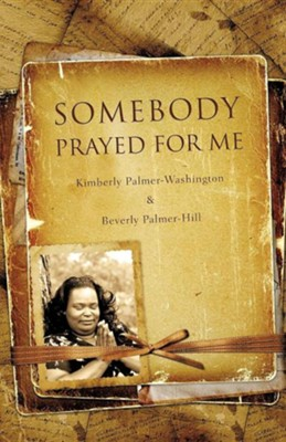 Somebody Prayed for Me  -     By: Kimberly Palmer-Washington, Beverly Palmer-Hill