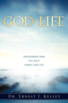 God-Life  -     By: Dr. Ernest J. Kelley