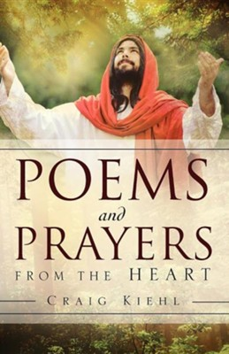 Poems and Prayers from the Heart  -     By: Craig Kiehl
